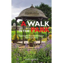 A Walk in the Park: Exploring the Treasures of Glasgow's Dear Green Places by John Cairney, 9781910745359