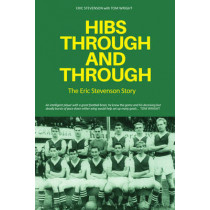 Hibs Through and Through: The Eric Stevenson Story by Tom Wright, 9781910745670