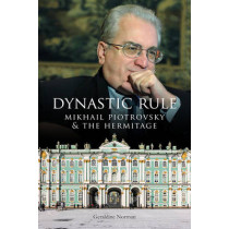 Dynastic Rule: Mikhail Piotrovsky and the Hermitage by Geraldine Norman, 9781910787304