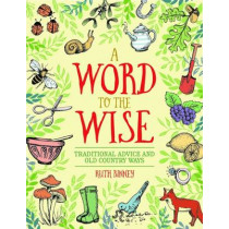 Word to the Wise: Traditional Advice and Old Country Ways by Ruth Binney, 9781910821114
