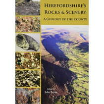 Herefordshire's Rocks and Scenery: A Geology of the County by John Payne, 9781910839164