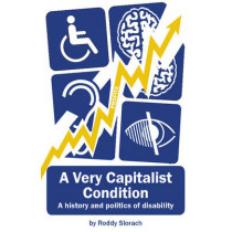 A Very Capitalist Condition: A History and Politics of Disability by Roddy Slorach, 9781910885017