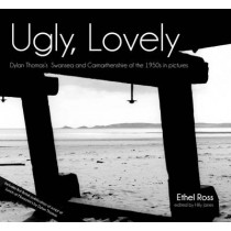 Ugly, Lovely: Dylan Thomas's Swansea and Carmarthenshire of the 1950s in Pictures by Hilly Janes, 9781910901779
