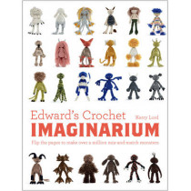 Edward's Crochet Imaginarium: Flip the pages to make over a million mix-and-match monsters by Kerry Lord, 9781910904589