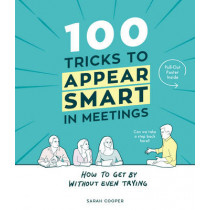 100 Tricks to Appear Smart In Meetings by Sarah Cooper, 9781910931189