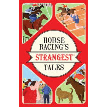 Horse Racing's Strangest Tales by Andrew Ward, 9781911042464