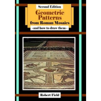 Geometric Patterns from Roman Mosaics: and How to Draw Them by Robert Field, 9781911093428