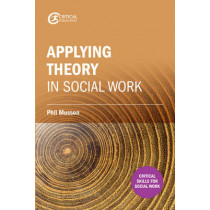 Making sense of theory and its application to social work practice by Phil Musson, 9781911106647