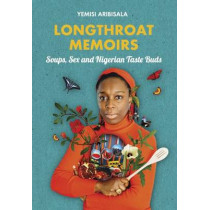 Longthroat Memoirs: Soups, Sex and Nigerian Taste Buds by Yemisi Aribisala, 9781911115267