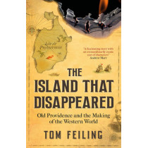 The Island That Disappeared: Old Providence and the Making of the Western World by Tom Feiling, 9781911184041