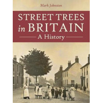 Street Trees in Britain: A History by Mark Johnston, 9781911188230