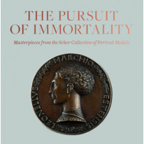 Pursuit of Immortality: Masterpieces from the Scher Collection of Portrait Medals, 9781911282068