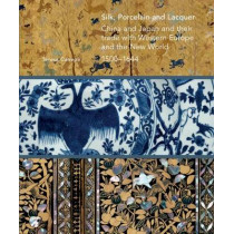 Silk, Porcelain and Lacquer: China and Japan and Their Trade with Western Europe and the World, 1500-1644 by Teresa Canepa, 9781911300014
