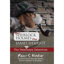 More Sherlock Holmes Than James Herriot: The Veterinary Detectives by Roger S. Windsor, 9781911320111