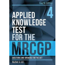 Applied Knowledge Test for the MRCGP, fourth edition: Questions and Answers for the AKT by Nuzhet A-Ali, 9781911510093