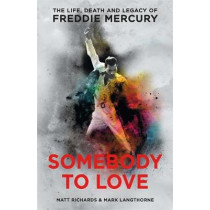 Somebody to Love: The Life, Death and Legacy of Freddie Mercury by Matt Richards, 9781911600046