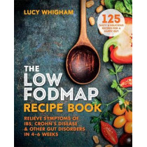 The Low-FODMAP Recipe Book: Relieve Symptoms of IBS, Crohn's Disease & Other Gut Disorders in 4-6 Weeks by Lucy Whigham, 9781912023035
