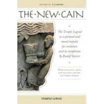 The New Cain: The Temple Legend as a Spiritual and Moral Impulse for Evolution and its Completion by Rudolf Steiner with the Ritual Texts for the First, Second and Third Degrees by T. H. Meyer, 9781912230013