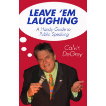 Leave 'em Laughing: A Handy Guide to Public Speaking by Calvin DeGrey, 9781920785994