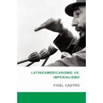 Latinamericanismo Vs Imperialismo by Fidel Castro, 9781921235900