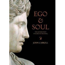 Ego & Soul: The Modern West in Search of Meaning by John Carroll, 9781921372308
