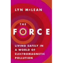 The Force: Living Safely in a World of Electromagnetic Pollution by Lyn McLean, 9781921640292