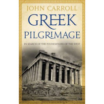 Greek Pilgrimage: In Search of the Foundations of the West by John Carroll, 9781921640742