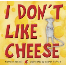 I Don't Like Cheese by Hannah Chandler, 9781921966668