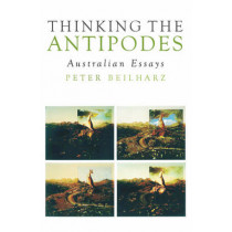 Thinking the Antipodes: Australian Essays by Peter Beilharz, 9781922235558