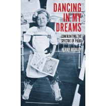 Dancing in my Dreams: Confronting the spectre of polio by Kerry Highley, 9781922235848