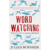 Wordwatching: field notes from an amateur philologist by Julian Burnside, 9781922247179