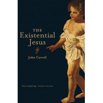 The Existential Jesus by John Carroll, 9781922247254