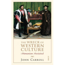 The Wreck of Western Culture: humanism revisited by John Carroll, 9781922247766