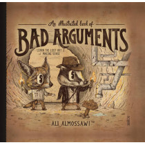 An Illustrated Book of Bad Arguments by Ali Almossawi, 9781922247810
