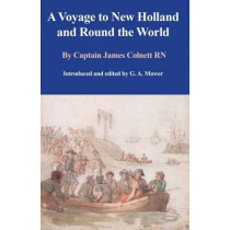 A Voyage to New Holland and Round the World by James Colnett, 9781925078893