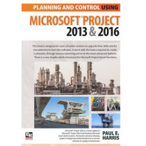 Planning and Control Using Microsoft Project 2013 and 2016: 2016 by Paul E. Harris, 9781925185300