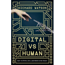 Digital vs Human: how we'll live, love, and think in the future by Richard Watson, 9781925228427