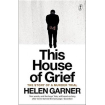 This House Of Grief by Helen Garner, 9781925240689