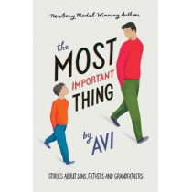 The Most Important Thing: Stories About Sons, Fathers and Grandfathers by Avi, 9781925381634