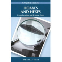 Hoaxes and Hexes: Daring Deceptions and Mysterious Curses by Barbara Smith, 9781926613987