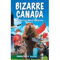 Bizarre Canada: Wonderfully Weird & Hilarious by Joanna Emery, 9781926700243