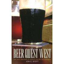 Beer Quest West: The Craft Brewers of Alberta and British Columbia by Jon C. Stott, 9781926741161
