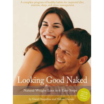 Looking Good Naked: Natural Weight Loss in 6 Easy Steps by David Desjardins, 9781926745879