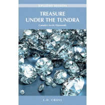 Treasure Under the Tundra: Canada's Arctic Diamonds by L. D. Cross, 9781926936086