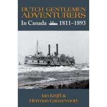 Dutch Gentlemen Adventurers: In Canada 1811-1893 by Jan Krijff, 9781926991320