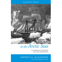 The Voyage of the 'Fox' in the Arctic Seas: In Search of Franklin and His Companions by Francis Leopold McClintock, 9781927129197