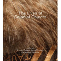 The Lives of Colonial Objects by Annabel Cooper, 9781927322024