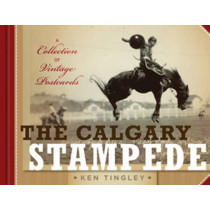 The Calgary Stampede: A Collection of Vintage Postcards by Ken Tingley, 9781927330005