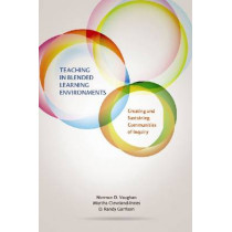 Teaching in Blended Learning Environments: Creating and Sustaining Communities of Inquiry by Norman D. Vaughan, 9781927356470