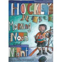 Hockey Morning Noon and Night by Doretta Groenendyk, 9781927502303
